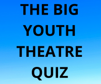Big Youth Theatre Quiz